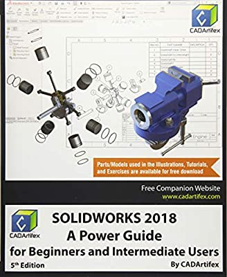SOLIDWORKS 2018: A Power Guide for Beginners and Intermediate Users