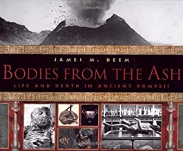 Bodies from the Ash: Life and Death in Ancient Pompeii by James M Deem (6-Dec-2012) Hardcover