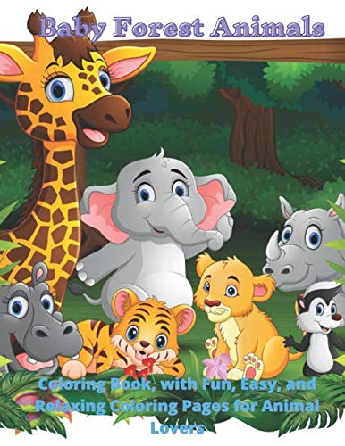 Baby Forest Animals - Coloring Book, with Fun, Easy, and Relaxing Coloring Pages for Animal Lovers: Coloring Book for Kids Ages 4-8 yars