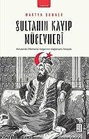 Sultanin Kayip Mücevheri; Avrupa'da Ottomania Rüzgarinin Olaganüstü Hikayesi