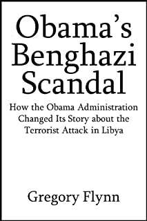 Obama's Benghazi Scandal: How the Obama Administration Changed Its Story about the Terrorist Attack in Libya [Article]