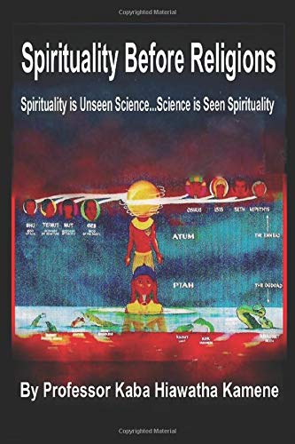 Compare Textbook Prices for Spirituality Before Religions: Spirituality is Unseen Science...Science is Seen Spirituality  ISBN 9781081920487 by Kamene, Prof Kaba Hiawatha,Ford, Nelson