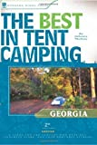 The Best in Tent Camping: Georgia: A Guide for Car Campers Who Hate RVs, Concrete Slabs, and Loud Portable Stereos (Best Tent Camping) 2nd edition by Molloy, Johnny (2007) Paperback