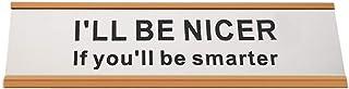 "I'll Be Nicer, If You'll Be Smarter Funny Desk Plate Sign (Rose Gold, 2"" × 8"")"