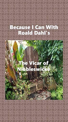 Because I Can With Roald Dahl's The Vicar of Nibbleswicke (E