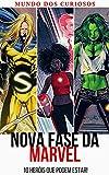 Nova Fase da Marvel: 10 heróis que podem estar! (Coleção Marvel Livro 6) (Portuguese Edition)