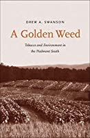 A Golden Weed: Tobacco and Environment in the Piedmont South (Yale Agrarian Studies Series)