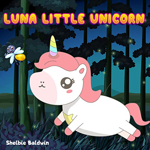 Luna Little Unicorn: Firefly help me | Unicorn Bedtime Story Book for kids age 2-6 years old | Gifts for girls (English Edition)