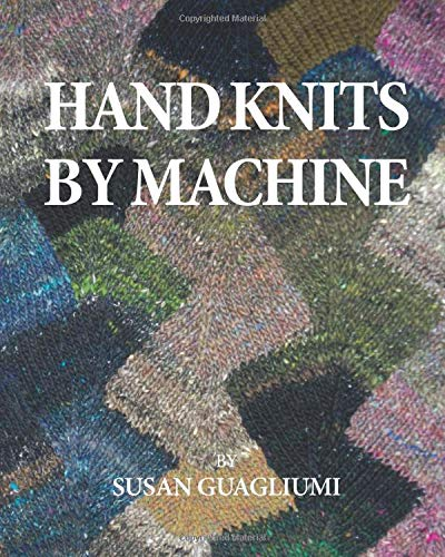 Hand Knits by Machine: The Ultimate Guide for Hand and Machine Knitters