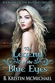 The Legend of the Blue Eyes (The Blue Eyes Trilogy Book 1) by [B. Kristin McMichael]