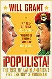 Populista: The Rise of Latin America's 21st Century Strongman (English Edition)...