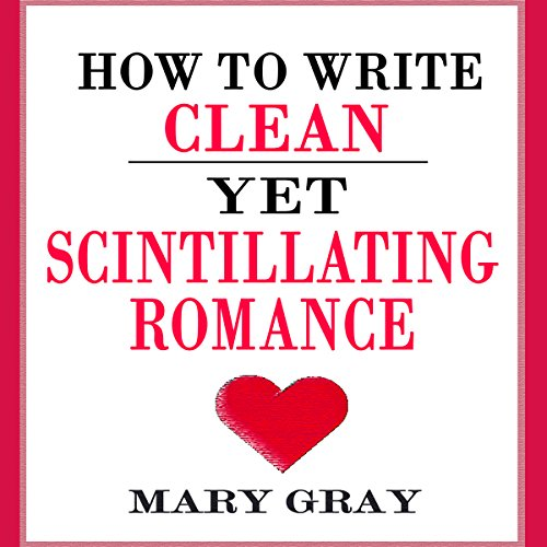 How to Write Clean Yet Scintillating Romance audiobook cover art