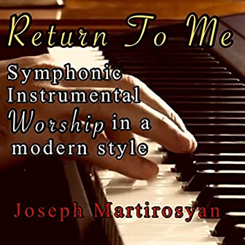 Return to Me (Symphonic Instrumental Worship in a Modern Style)