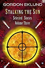 Stalking the Sun: Selected Stories, Volume Three