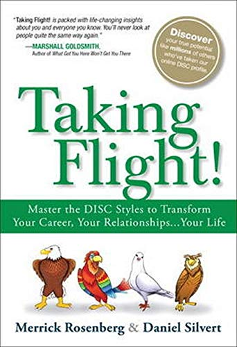 Taking Flight!: Master the DISC Styles to Transform Your Career, Your Relationships. . .Your Life: Master the DISC Styles to Transform Your Career, Your Relationships...Your Life