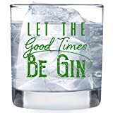 Let the Good Times Be Gin Glass - Funny Lowball Glasses Gifts Men Women - Unique Birthday Gift Presents Best Friend Dad Son Husband Mom Wife - 11 oz Unique Rocks Bar Cups for Him or Her