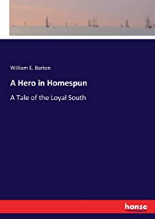 A Hero in Homespun: A Tale of the Loyal South