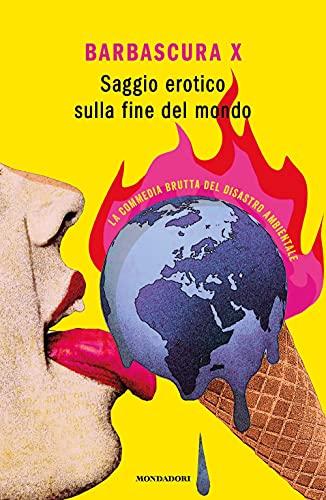 Saggio erotico sulla fine del mondo. La commedia brutta del disastro ambientale