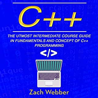C++     The Utmost Intermediate Course Guide in Fundamentals and Concepts of C++ Programming              By:                                                                                                                                 Zach Webber                               Narrated by:                                                                                                                                 William Bahl                      Length: 1 hr and 32 mins     4 ratings     Overall 4.0