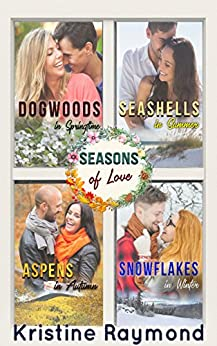 Seasons of Love - A collection of four, seasonally-themed short stories by [Kristine Raymond]