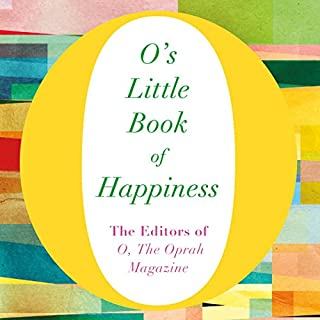 O's Little Book of Happiness                   By:                                                                                                                                 The Editors of O the Oprah Magazine                               Narrated by:                                                                                                                                 Alison Eliot,                                                                                        Cynthia Hopkins,                                                                                        Helen Litchfield,                   and others                 Length: 2 hrs and 59 mins     Not rated yet     Overall 0.0