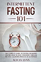 Intermittent Fasting 101: The Complete Guide to Fasting for Women and Men Over 50. Heal Your Body Through the Self-Cleansing Process of Autophagy