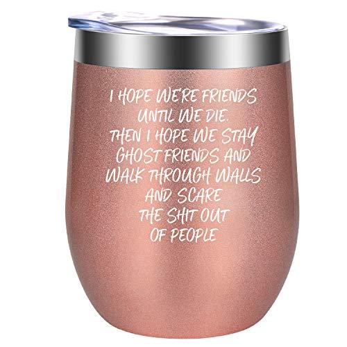 """GSPY Weinglas mit Aufschrift """"I Hope You're Friends Until We Die"""", lustiges Geschenk für Weihnachten, Geburtstag, Freundschaftsgeschenk für Freunde, Schwester, Bestie, BFF Geschenk 12oz rose gold"""