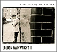 Older Than My Old Man Now by Loudon Wainwright III (2012-04-17)