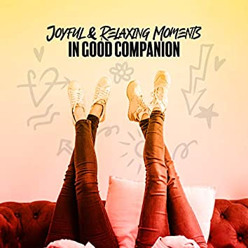 Joyful & Relaxing Moments in Good Companion