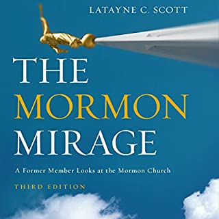 The Mormon Mirage     A Former Member Looks at the Mormon Church Today              By:                                                                                                                                 Latayne C. Scott                               Narrated by:                                                                                                                                 Tamara Marston                      Length: 14 hrs and 52 mins     4 ratings     Overall 4.0