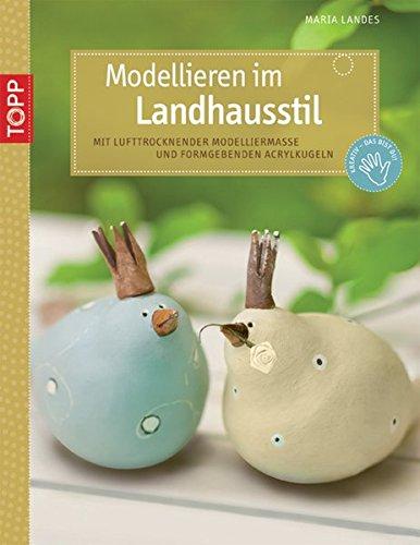 Modellieren im Landhausstil: Mit lufttrocknender Modelliermasse und formgebenden Acrylkugeln (kreativ.kompakt.)