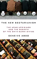 The New Sectarianism: The Arab Uprisings and the Rebirth of the Shi'a-sunni Divide