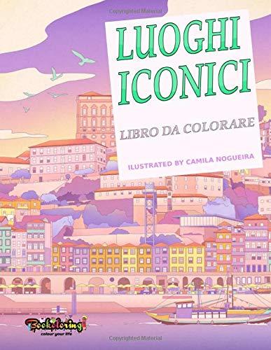 Libro da Colorare: Luoghi Iconici: Libro da colorare per adulti: viaggi in tutto il mondo, città, edifici e monumenti