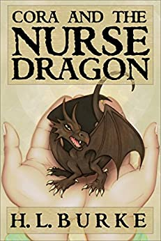 Cora and the Nurse Dragon by [H. L. Burke]