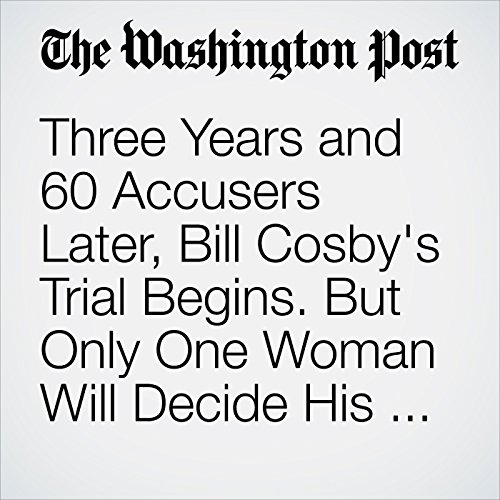 Three Years and 60 Accusers Later, Bill Cosby's Trial Begins. But Only One Woman Will Decide His Fate. copertina