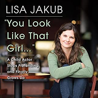 You Look Like That Girl     A Child Actor Stops Pretending and Finally Grows Up              By:                                                                                                                                 Lisa Jakub                               Narrated by:                                                                                                                                 Lisa Jakub                      Length: 9 hrs and 24 mins     7 ratings     Overall 4.9