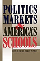 Politics, Markets, and America's Schools by John E. Chubb Terry M. Moe(1990-06-01)