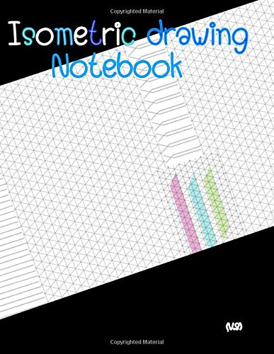 Isometric drawing Notebook (V.3): Paper sheets Grid Of Equilateral Triangles Each Measuring for Science & Math Technology/Graphing ... Black Color, lettering, blue, white, elega