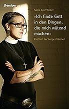 Ich finde Gott in den Dingen, die mich w??tend machen: Pastorin der Ausgesto??enen by Nadia Bolz-Weber (2015-06-06)