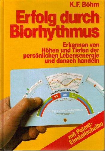 Erfolg durch Biorhythmus. Mit Patent-Einstellscheibe zur Ermittlung des Monats-Biorhythmus