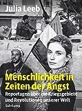 Menschlichkeit in Zeiten der Angst: Reportagen über die Kriegsgebiete und Revolutionen unserer Welt (suhrkamp taschenbuch)