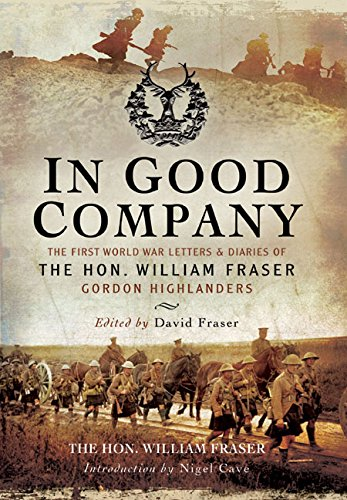 In Good Company: The First World War Letters and Diaries of the Hon. William Fraser, Gordon Highlanders