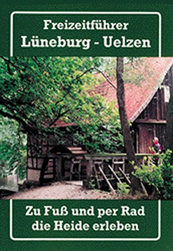 Freizeitführer Lüneburg - Uelzen. Zu Fuß und per Rad die Heide erleben