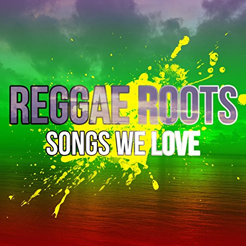 100 Reggae Roots Songs We Love