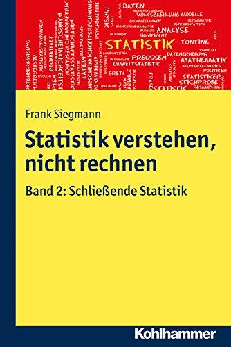 Statistik verstehen, nicht rechnen: Band 2: Schließende Statistik