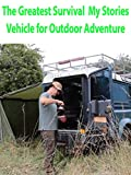 The Greatest Survival My Stories -Vehicle for Outdoor Adventure
