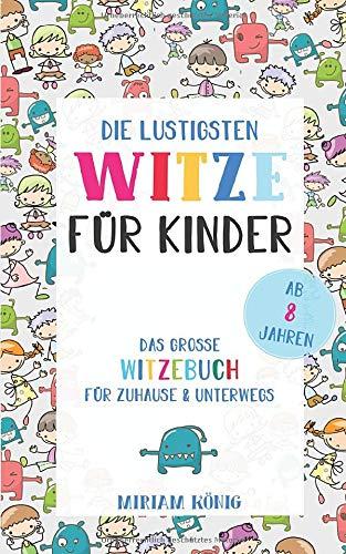 Die lustigsten Witze für Kinder: Das große Witzebuch für Zuhause & Unterwegs ab 8 Jahren + Bonus: Die besten Schülerwitze