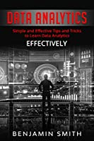 DATA ANALYTICS: Simple and Effective Tips and Tricks to Learn Data Analytics Effectively, 2nd Edition Front Cover