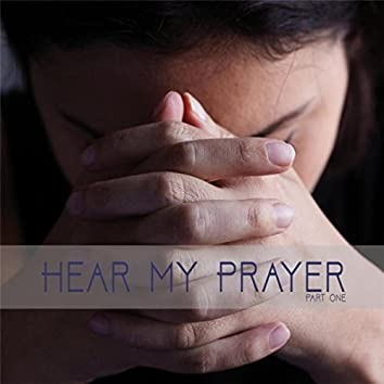 Hear My Prayer, Pt. 1