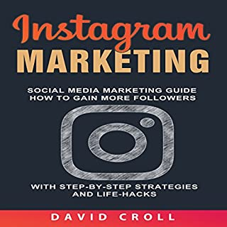 Instagram Marketing: Social Media Marketing Guide: How to Gain More Followers with Step-By-Step Strategies and Life-Hacks audiobook cover art
